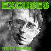 Excuses — Trust No One