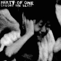 Caught in the Blast — Party of One