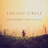 Family Circle — Jon Anderson And Matt Malley