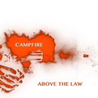 Above the Law — Campfire
