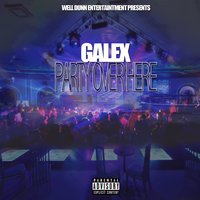 Party Over Here — Galex