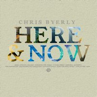 Here & Now — Chris Byerly