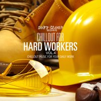 Chillout for Hard Workers Vol.4 - Chillout Music for Your Daily Work — сборник