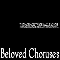 Beloved Choruses — Eugene Ormandy, The Mormon Tabernacle Choir, The Philadelphia Orchestra