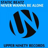 Never Wanna Be Alone — Static Beatz