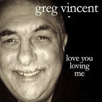 Love You Loving Me — Greg Vincent
