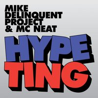 Hype Ting — Mike Delinquent Project, MC Neat