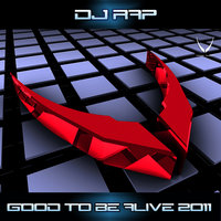 Good To Be Alive 2011 — DJ Rap