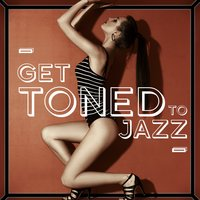 Get Toned to Jazz — Smooth Jazz Workout Music