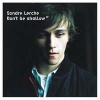 Don't Be Shallow — Sondre Lerche