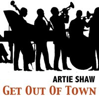 Get out of Town — Artie Shaw