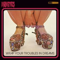 Wrap Your Trouble In Dreams — The 69 Eyes