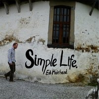 Simple Life — Ed Muirhead