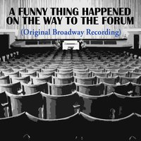 A Funny Thing Happened on the Way to the Forum — Stephen Sondheim