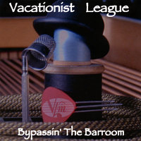 Bypassin' the Barroom — Vacationist League