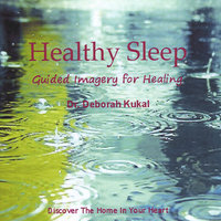 Healthy Sleep: Guided Imagery for Healing — Deborah Kukal, PhD