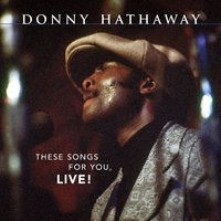 These Songs For You, Live! — Donny Hathaway