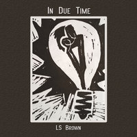 In Due Time — LS Brown