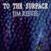 To The Surface — Jim Reeves