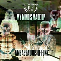 My Mind's Made Up — Ambassadors of Funk