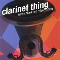 Agony Pipes and Misery Sticks — Clarinet Thing