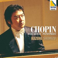 Chopin: Barcarolle - Piano Pieces — Фредерик Шопен, Kazune Shimizu