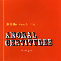 Amoral Certitides — LD & the New Criticism