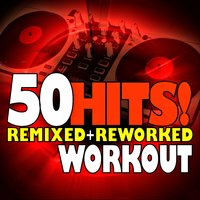 50 Hits! Remixed + Reworked Workout — Workout Remix Factory