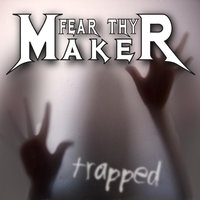 Trapped — Fear thy Maker