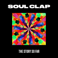 The Story so Far — Soul Clap