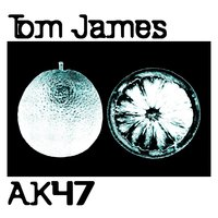 AK47 — Tom James