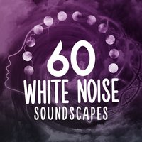 60 White Noise Soundscapes: Meditative White Noise, Noise for Focus, Concentration Aid, Mindfull Sounds — сборник