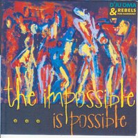 Impossible is possible — D'Ju Oma