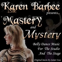 Mastery and Mystery Belly Dance Music Presented By: Karen Barbee — Samer Issa, Karen Barbee