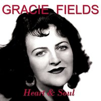 Heart and Soul — Gracie Fields