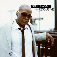Rescue Me — Trey Lorenz