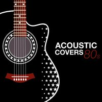 Acoustic Covers 80s — сборник