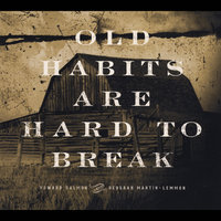 Old Habits Are Hard to Break — Deborah Martin-Lemmon & Howard Salmon