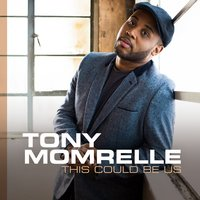This Could Be Us — Tony Momrelle