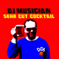 Sehr Gut Cocktail — DJ Musician