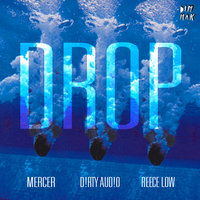 Drop — Mercer, Dirty Audio, Reece Low, Mercer, D!rty Aud!o, Reece Low