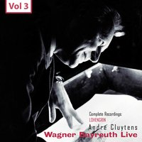 Wagner - Bayreuth Live, Vol. 3 — André Cluytens