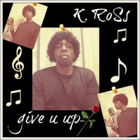 Give U Up — K. Ross