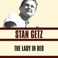 The Lady in Red — Stan Getz