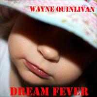 Dream Fever — Wayne Quinlivan