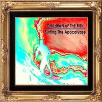 Surfing the Apocalypse — CHiLdReN oF ThE RiSk