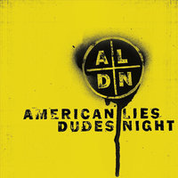 Split with American Lies, Dudes Night — Dudes Night, American Lies, American Lies, Dudes Night
