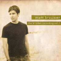 The B-Side Recording, Vol. 1 — Matt Brouwer