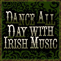 Dance All Day with Irish Music — Irish Dancing, Irish Music, The Irish Dancing Music, The Irish Dancing Music|Irish Dancing|Irish Music