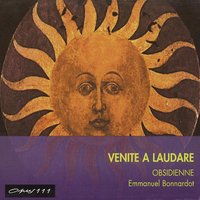 Venite a Laudare: Music from the 15th & 16th Centuries — Жоскен Депре, Гийом Дюфаи, Alexander Agricola, Antoine Brumel, Johannes Cicconia, Obsidienne, Emmanuel Bonnardot
